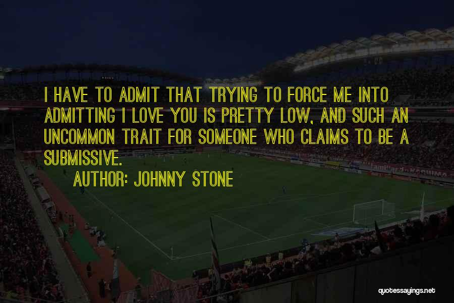 Admitting You Love Someone Quotes By Johnny Stone