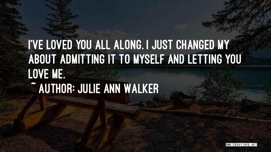 Admitting You Love Someone Quotes By Julie Ann Walker