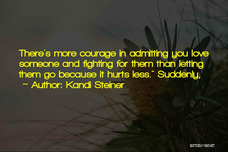 Admitting You Love Someone Quotes By Kandi Steiner