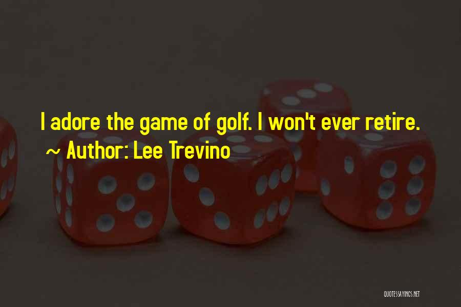 Adore Yourself Quotes By Lee Trevino