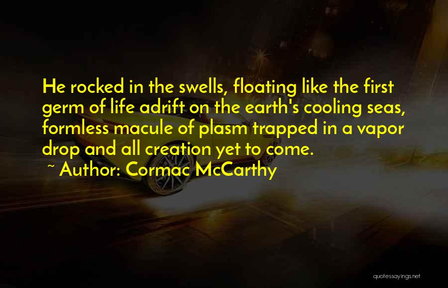 Adrift Quotes By Cormac McCarthy