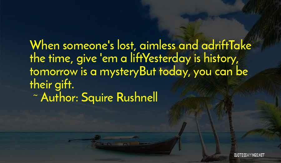 Adrift Quotes By Squire Rushnell