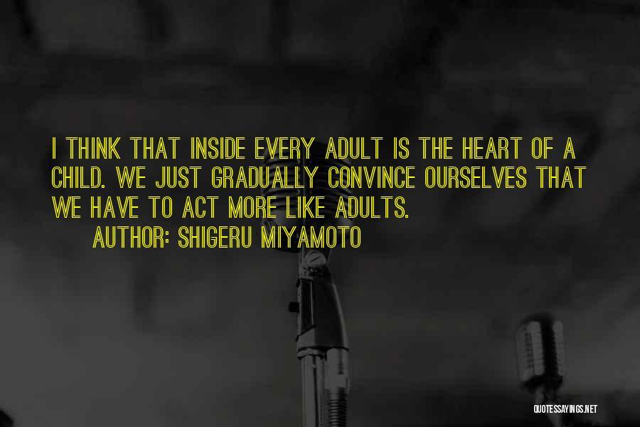 Adults That Act Like A Child Quotes By Shigeru Miyamoto