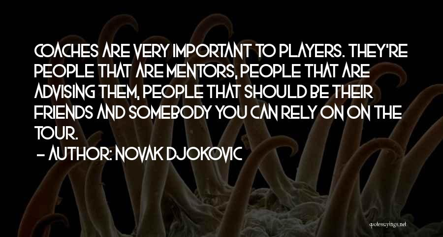 Advising Friends Quotes By Novak Djokovic