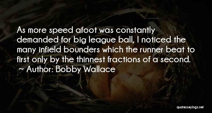Afoot Quotes By Bobby Wallace