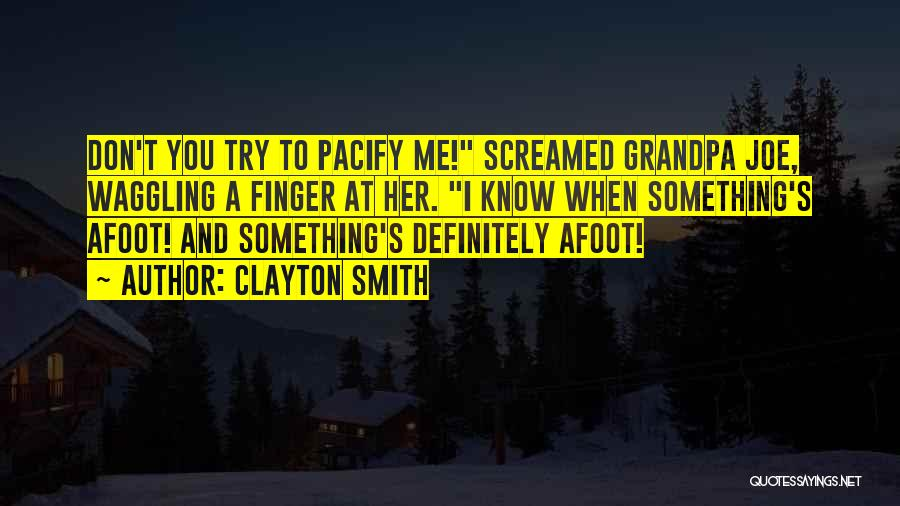 Afoot Quotes By Clayton Smith