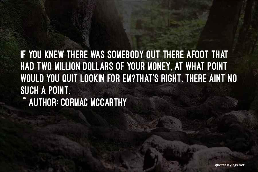 Afoot Quotes By Cormac McCarthy
