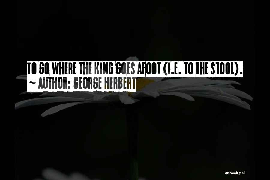 Afoot Quotes By George Herbert