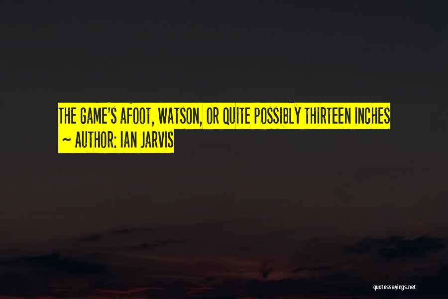 Afoot Quotes By Ian Jarvis