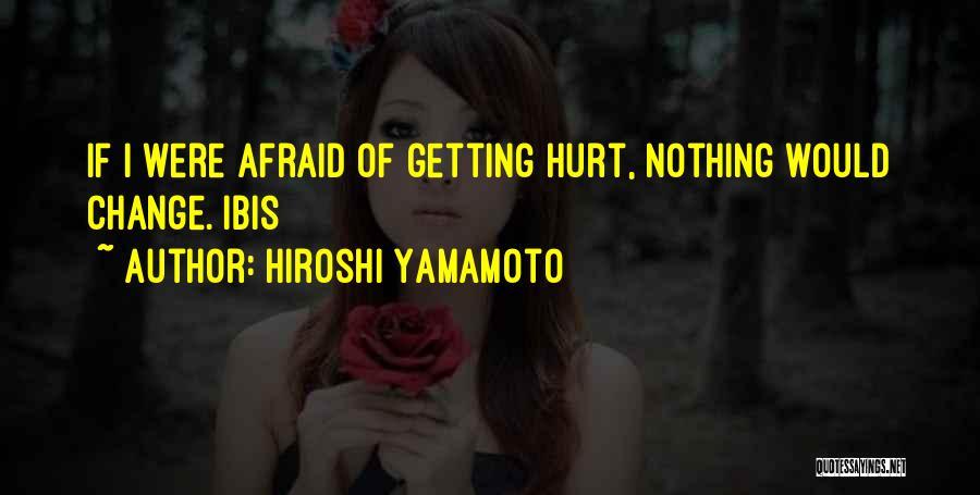 Afraid Of Getting Hurt Quotes By Hiroshi Yamamoto