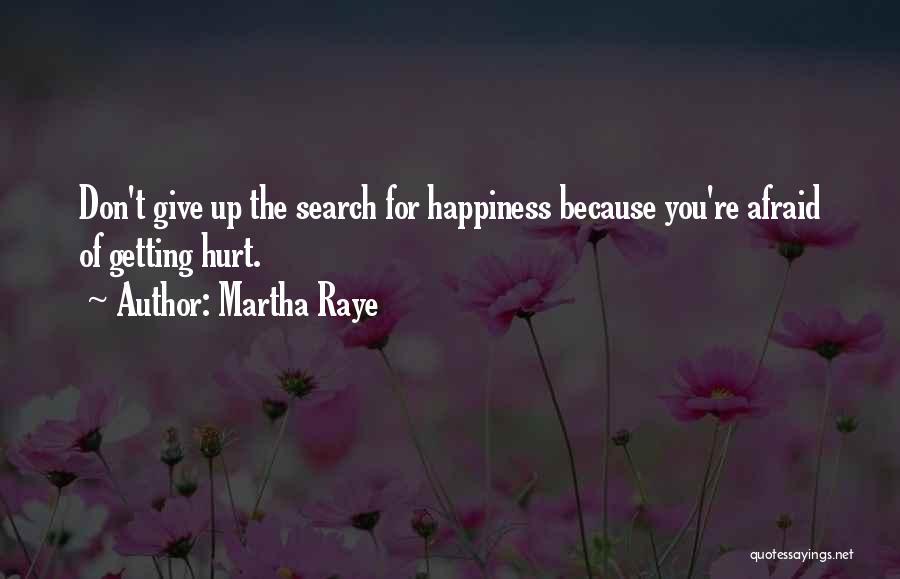 Afraid Of Getting Hurt Quotes By Martha Raye