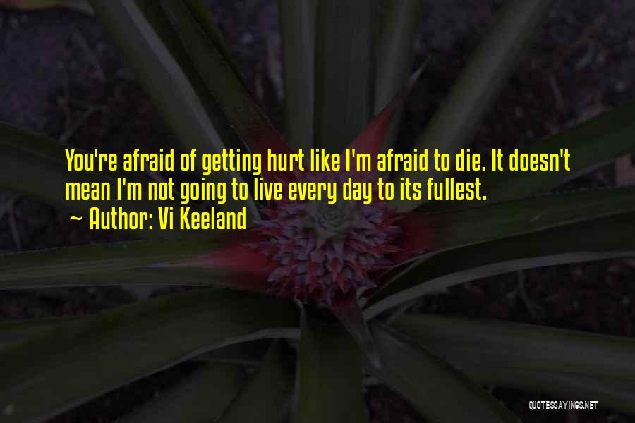 Afraid Of Getting Hurt Quotes By Vi Keeland