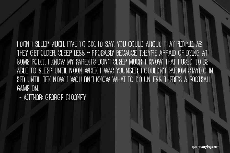 Afraid To Sleep Quotes By George Clooney