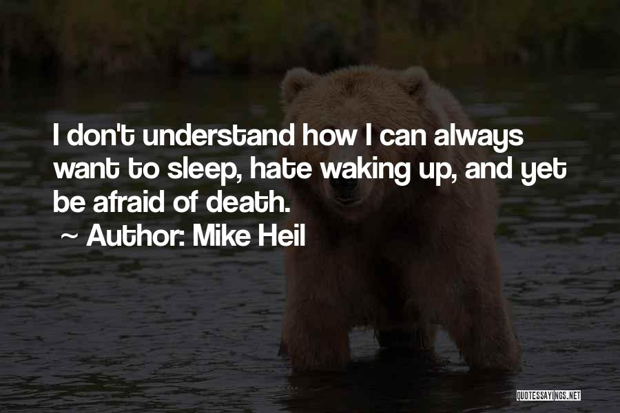 Afraid To Sleep Quotes By Mike Heil