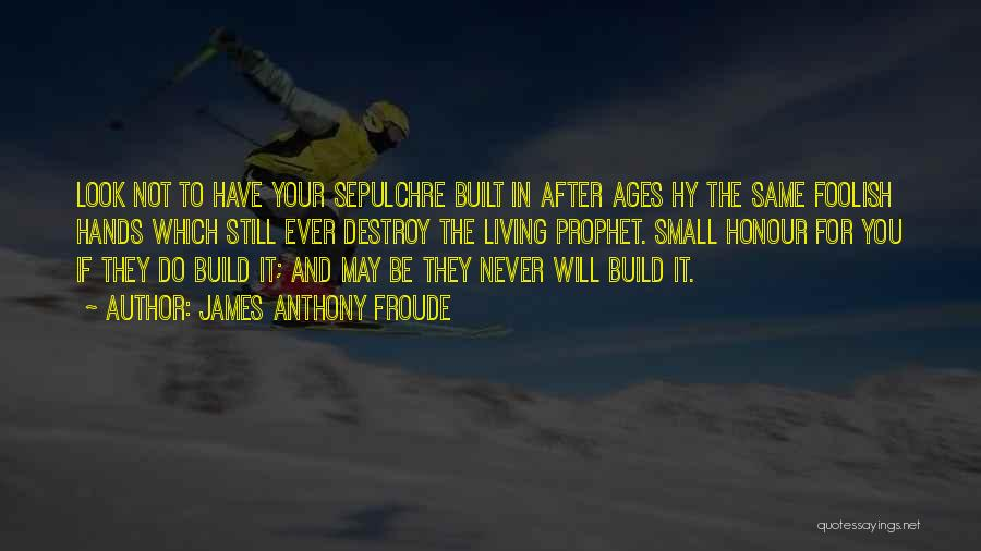 After Ages Quotes By James Anthony Froude