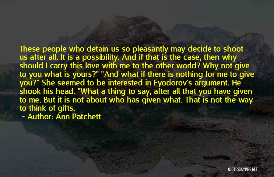 After Argument Love Quotes By Ann Patchett