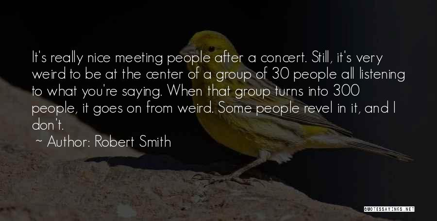 After Meeting You Quotes By Robert Smith