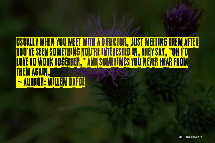 After Meeting You Quotes By Willem Dafoe