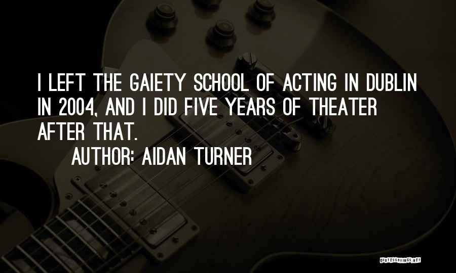 After School Quotes By Aidan Turner