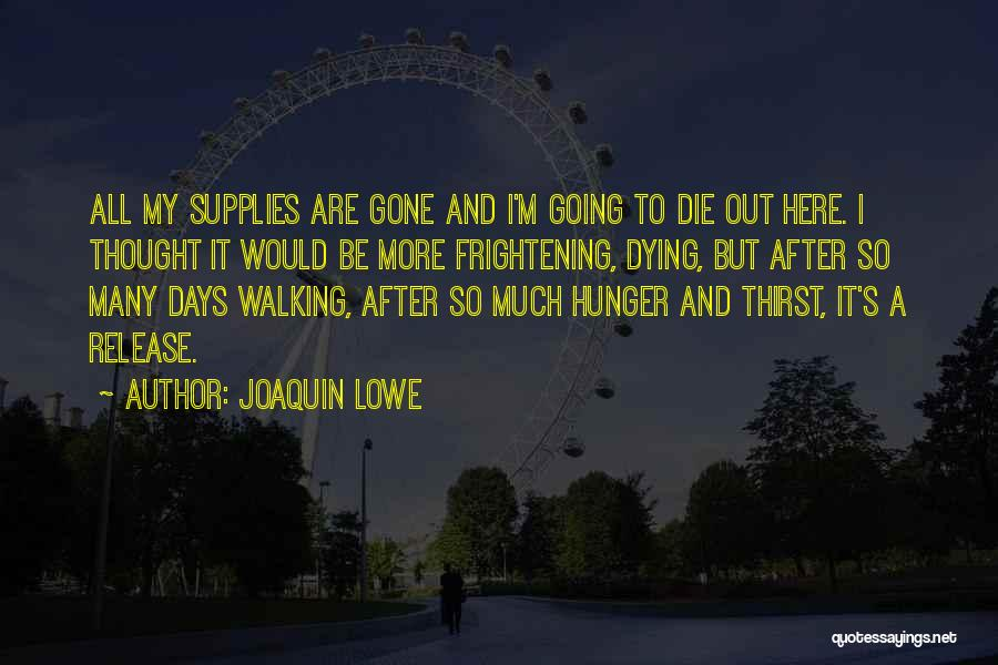 After So Many Days Quotes By Joaquin Lowe
