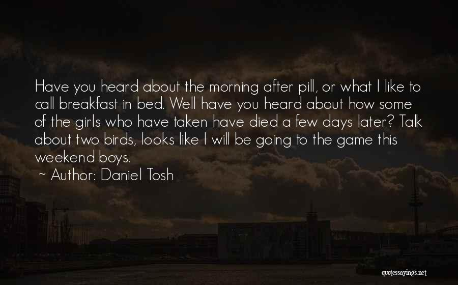 After Some Days Quotes By Daniel Tosh