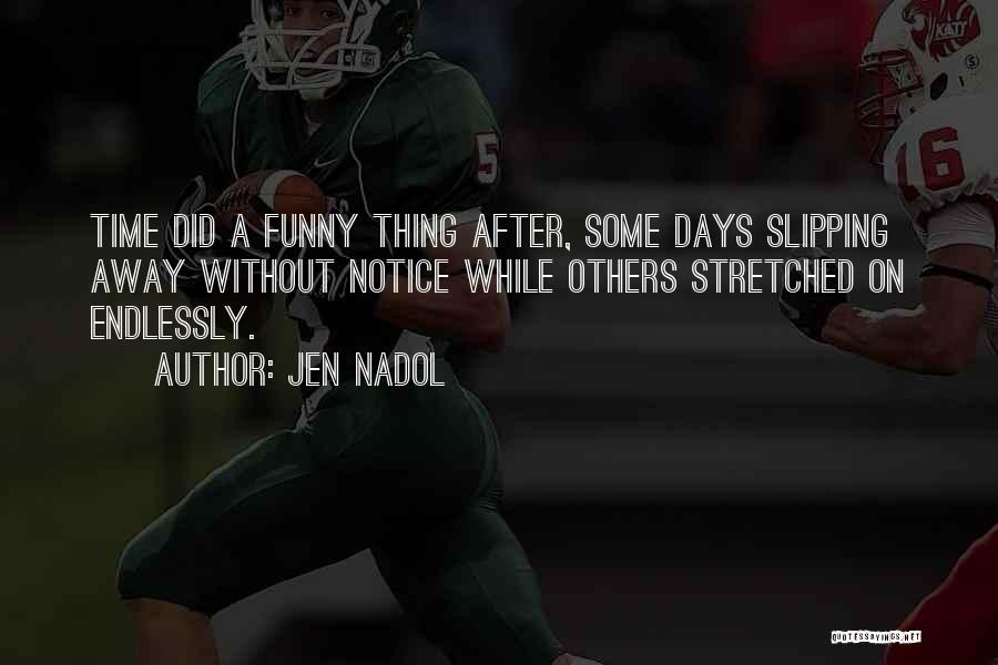 After Some Days Quotes By Jen Nadol