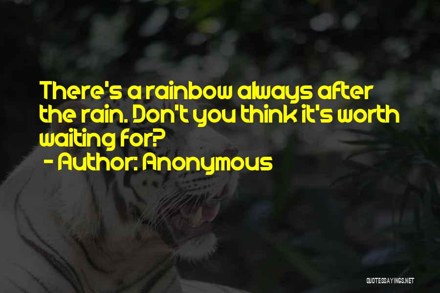 After The Rain Comes A Rainbow Quotes By Anonymous