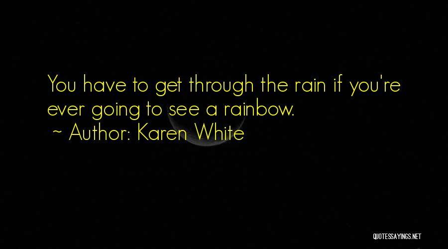 After The Rain Comes A Rainbow Quotes By Karen White
