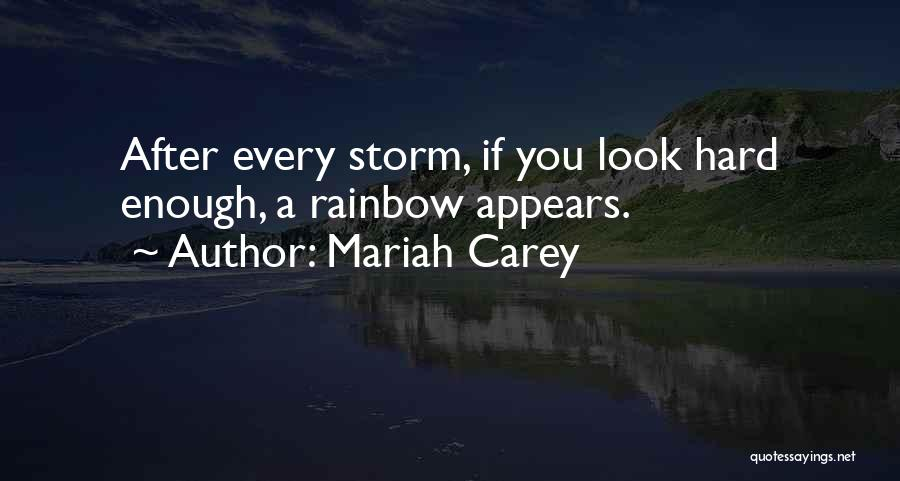 After The Storm There's A Rainbow Quotes By Mariah Carey