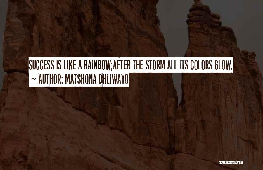 After The Storm There's A Rainbow Quotes By Matshona Dhliwayo
