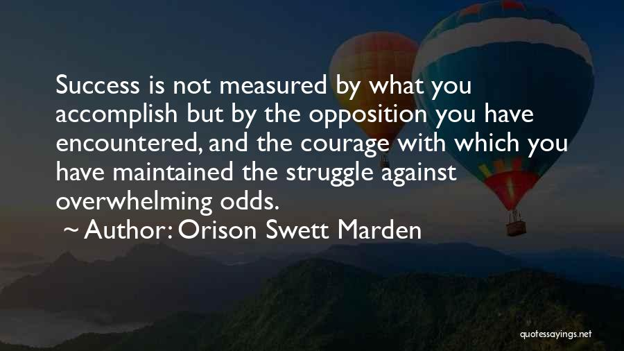 Against Overwhelming Odds Quotes By Orison Swett Marden