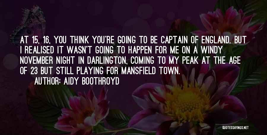 Age 16 Quotes By Aidy Boothroyd