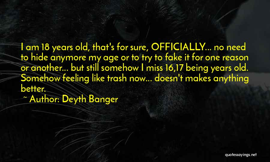 Age 16 Quotes By Deyth Banger