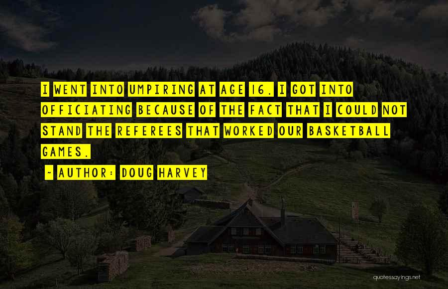 Age 16 Quotes By Doug Harvey