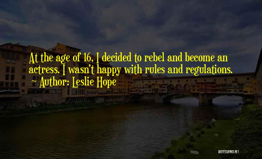 Age 16 Quotes By Leslie Hope