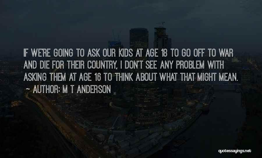 Age 16 Quotes By M T Anderson