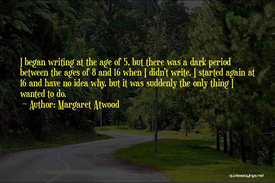 Age 16 Quotes By Margaret Atwood