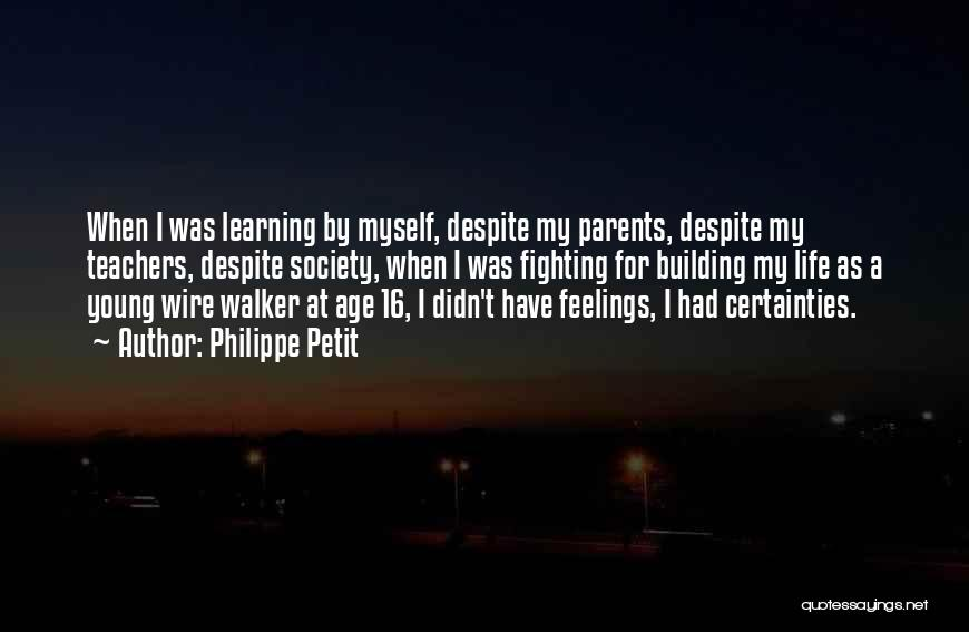 Age 16 Quotes By Philippe Petit
