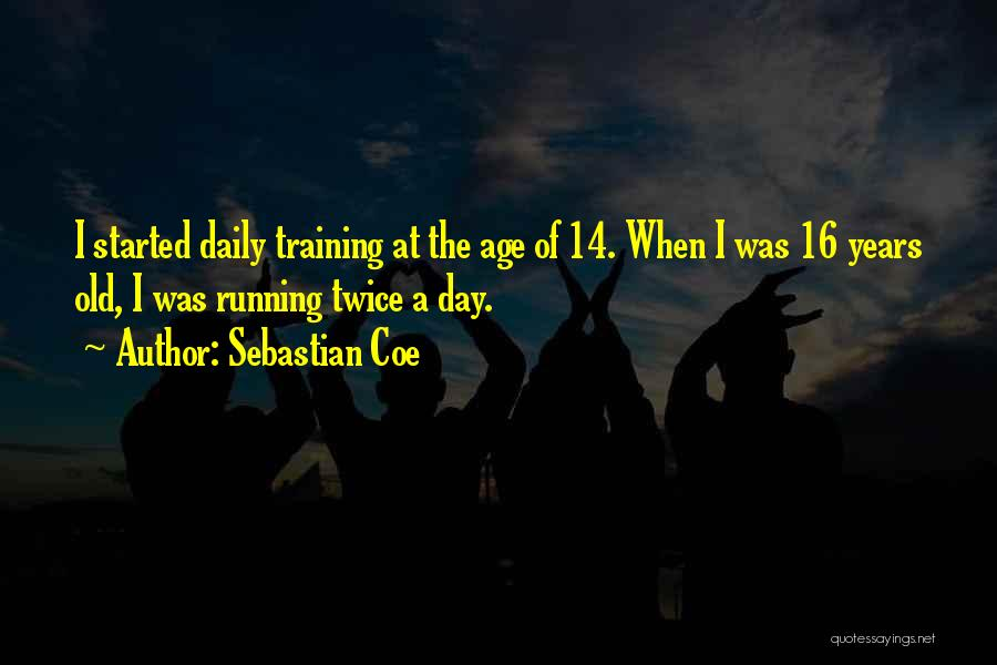 Age 16 Quotes By Sebastian Coe