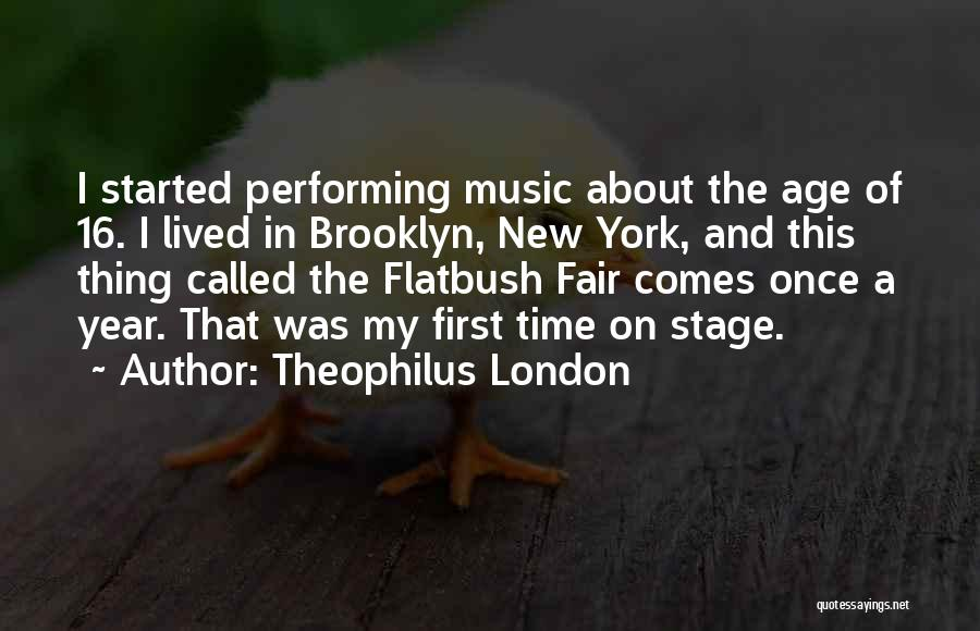 Age 16 Quotes By Theophilus London