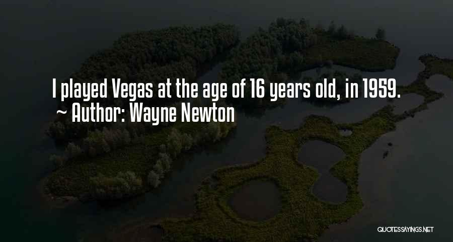 Age 16 Quotes By Wayne Newton