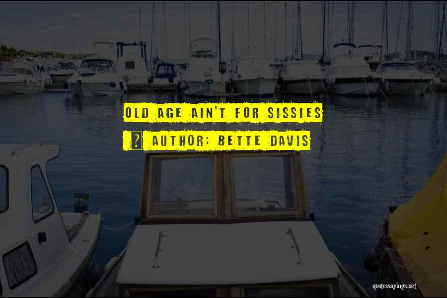 Age Ain't Nothing Quotes By Bette Davis