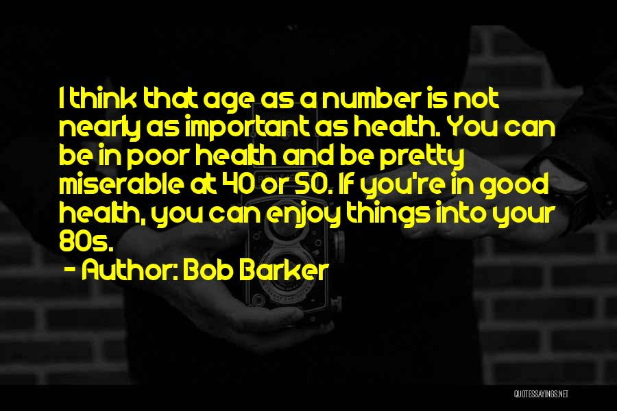 Age Is Not A Number Quotes By Bob Barker