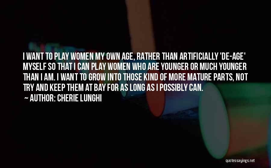 Age Play Quotes By Cherie Lunghi