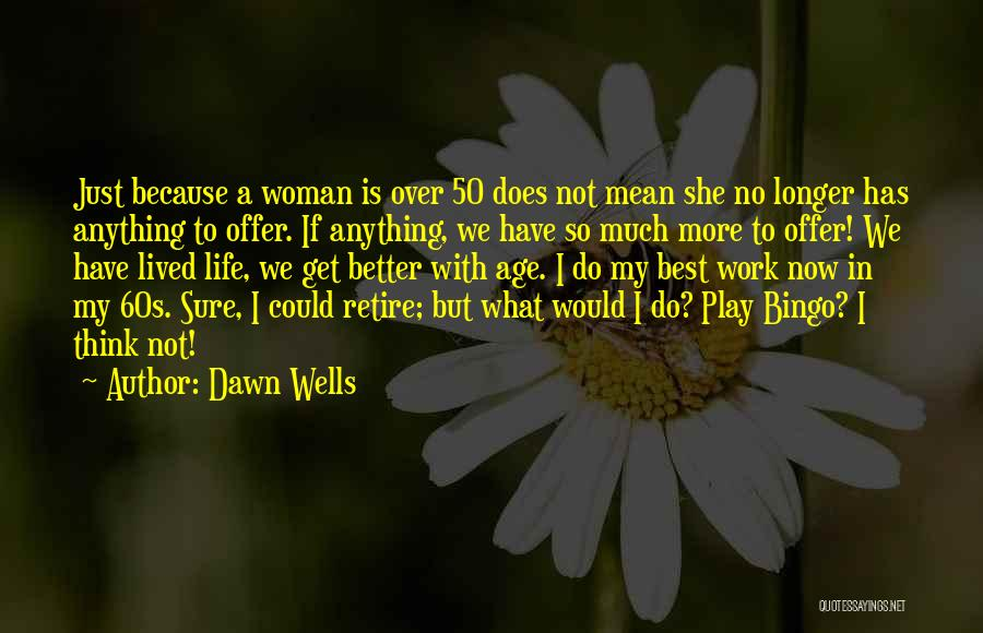 Age Play Quotes By Dawn Wells