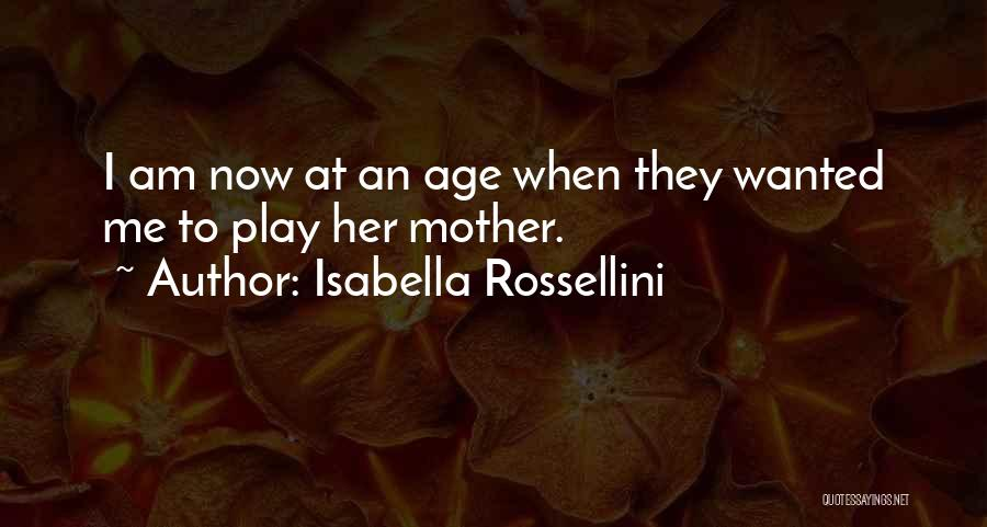 Age Play Quotes By Isabella Rossellini