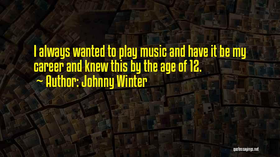 Age Play Quotes By Johnny Winter