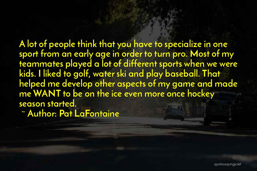 Age Play Quotes By Pat LaFontaine