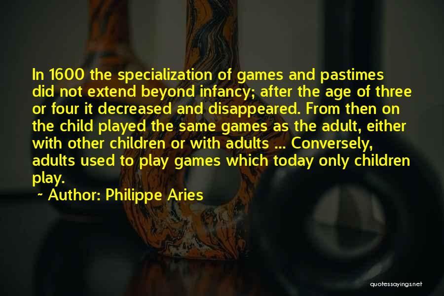 Age Play Quotes By Philippe Aries