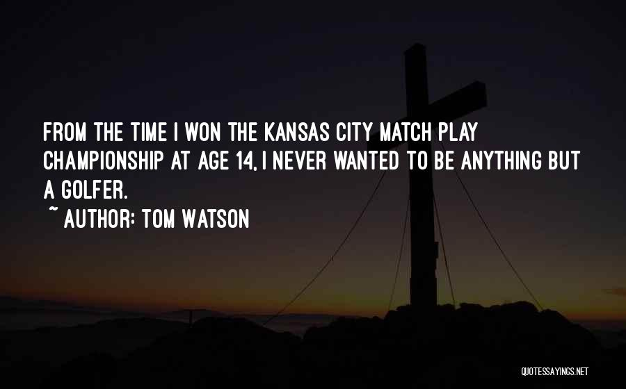 Age Play Quotes By Tom Watson